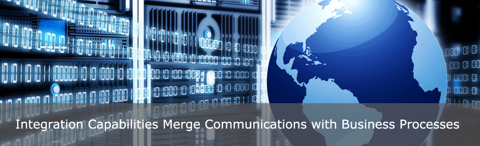 Integration Capabilities Merge Communications with Business Processes